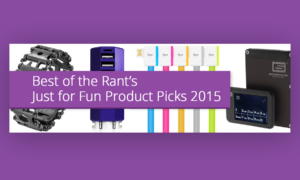 [image] Best of the Rant's Just for Fun Product Picks 2015