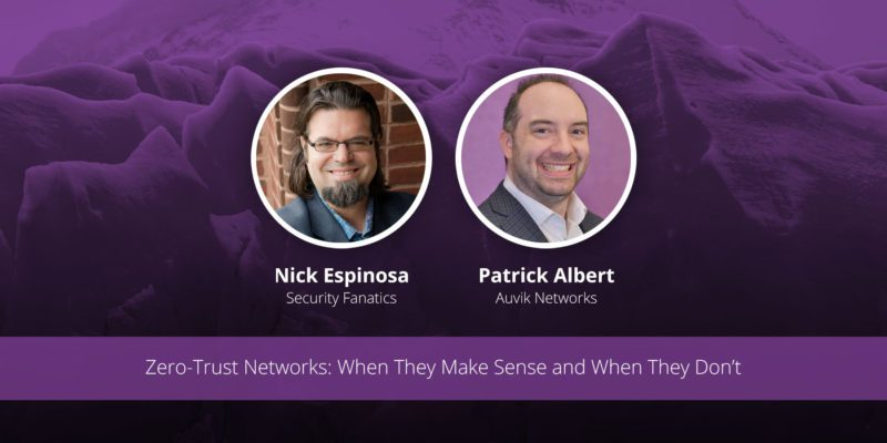 [image] Zero-Trust Networks: When They Make Sense and When They Don't – Webinar (On Demand)