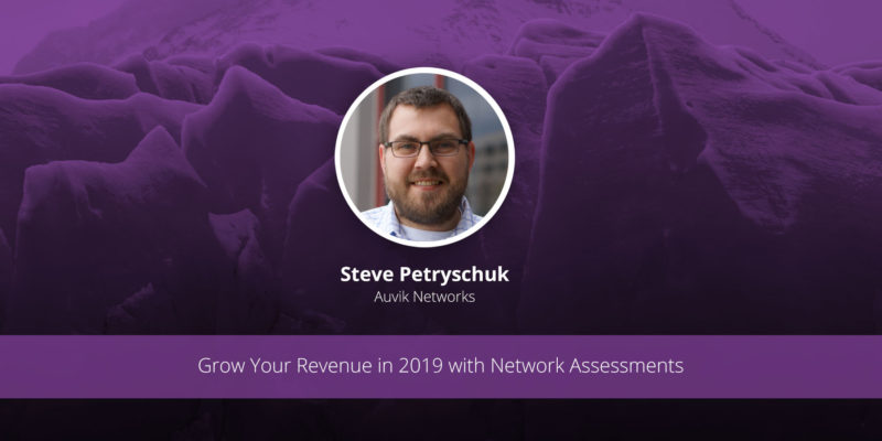 [image] Grow Your Revenue in 2019 with Network Assessments – Webinar (On Demand)