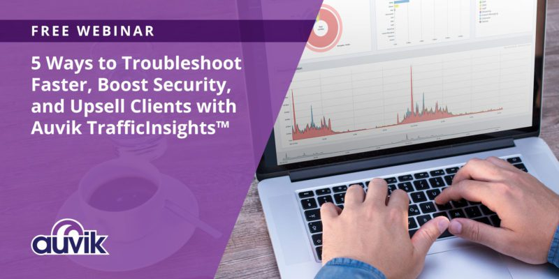 [image] 5 Ways to Troubleshoot Faster, Boost Security, and Upsell Clients with Auvik TrafficInsights™ – (On Demand)