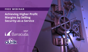 [image] Achieving Higher Profit Margins by Selling Security-as-a-Service – Webinar (On Demand)
