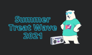 [image] It's Here! The Wave of Nostalgia: Summer Treat Wave 2021